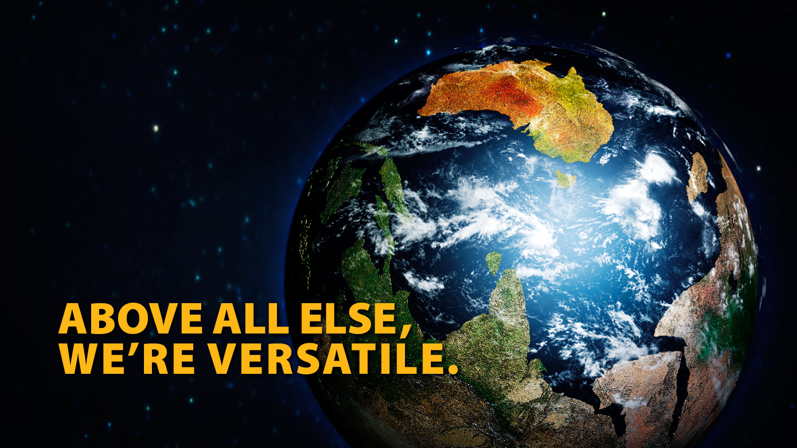Above all else, we're Versatile.