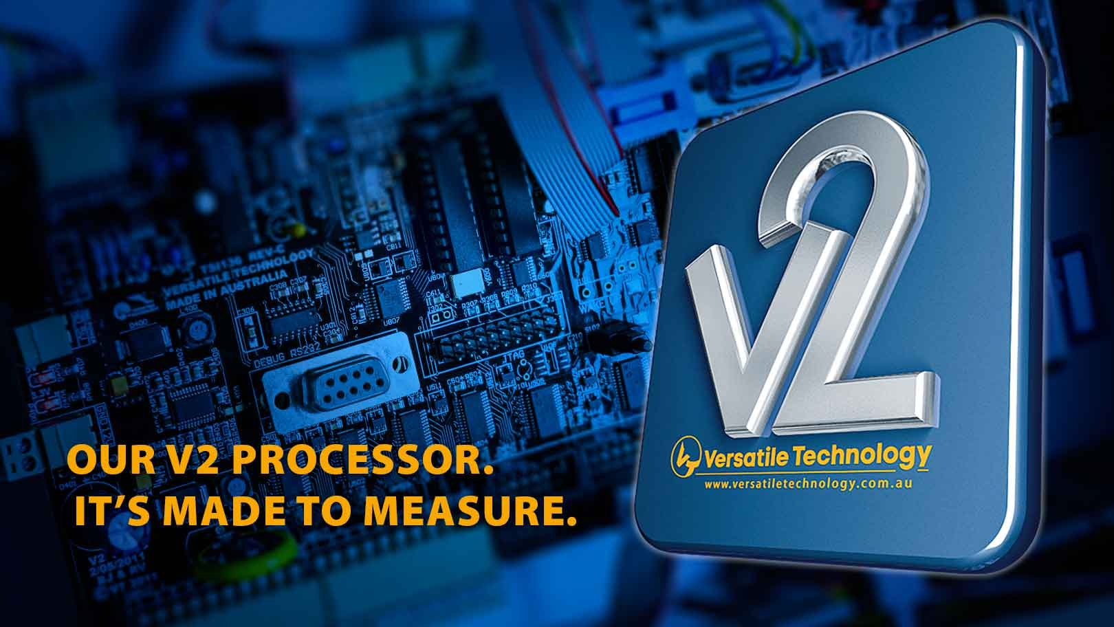 Our V2 Processor is made to measure.